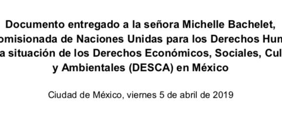 Documento entregado a  Michelle Bachelet, Alta Comisionada de la ONU, sobre la situación de los DESCA en México
